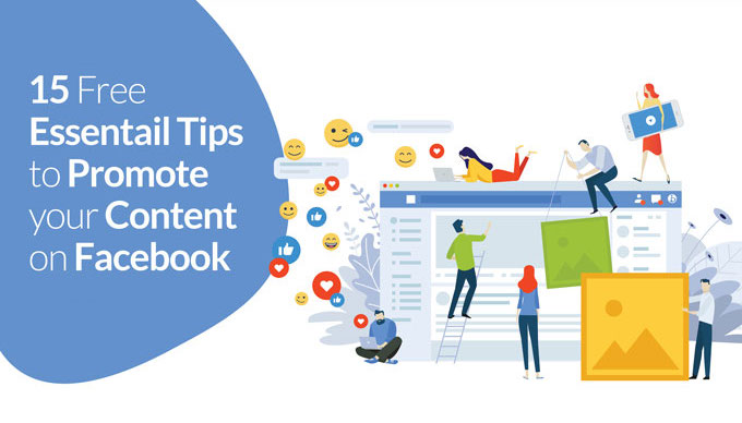 15 Free Essential Tips To Promote Your Content On Facebook – Part 1 Of 2