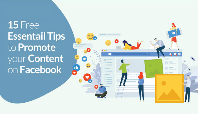 15 Free Essential Tips To Promote Your Content On Facebook – Part 2 Of 2